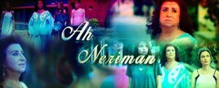 Турецкий сериал: Ах Нериман / Ah Neriman (2014)