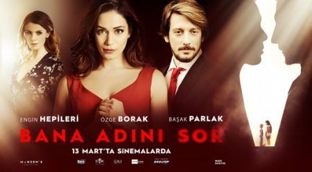 Турецкий фильм: Спроси мое имя / Bana Adini Sor (2015)