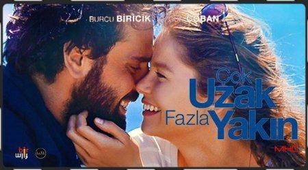 Турецкий фильм: Очень далеко, слишком близко / Cok Uzak Fazla Yakin (2016)
