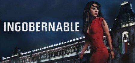 Мексиканский сериал: Неуправляемая / Ingobernable (2015)
